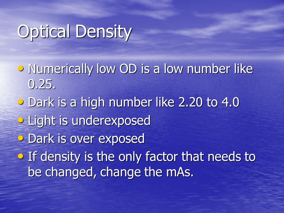 Optical Density Numerically low OD is a low number like 0.25.