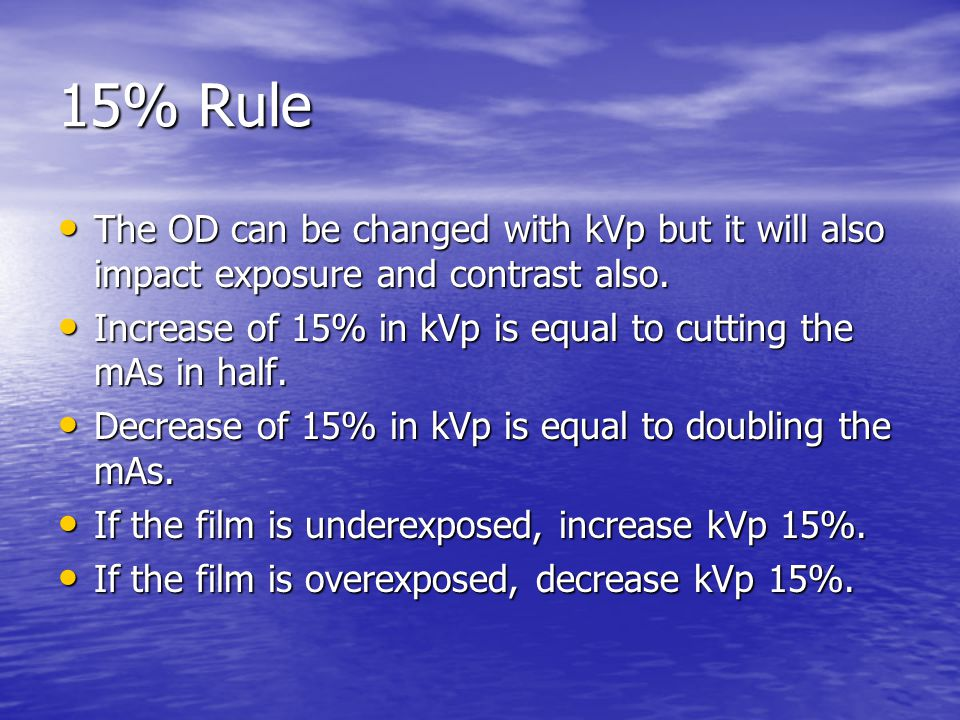15% Rule The OD can be changed with kVp but it will also impact exposure and contrast also.