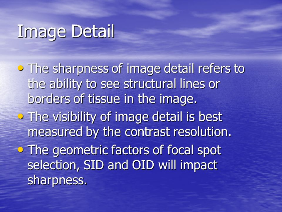 Image Detail The sharpness of image detail refers to the ability to see structural lines or borders of tissue in the image.