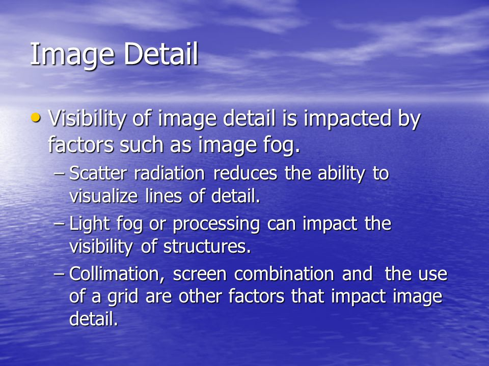 Image Detail Visibility of image detail is impacted by factors such as image fog.