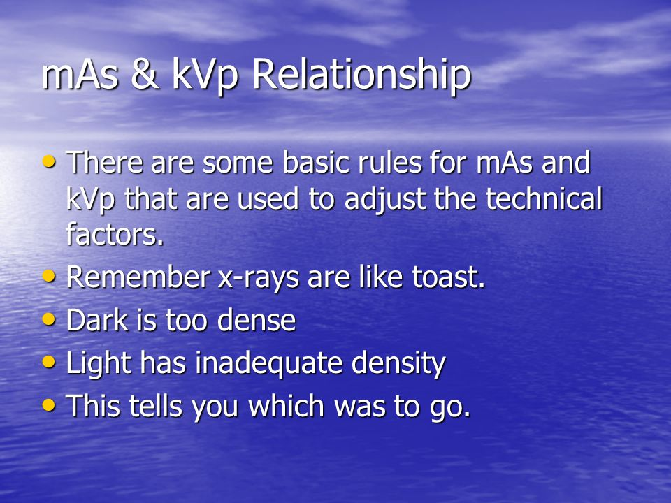 mAs & kVp Relationship There are some basic rules for mAs and kVp that are used to adjust the technical factors.