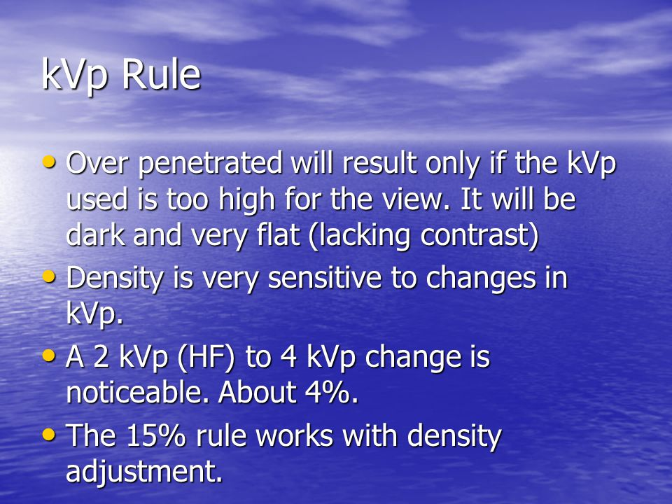 kVp Rule Over penetrated will result only if the kVp used is too high for the view. It will be dark and very flat (lacking contrast)