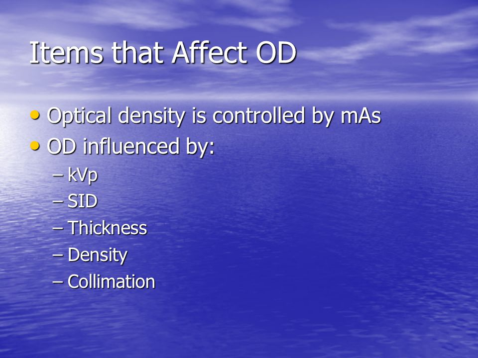 Items that Affect OD Optical density is controlled by mAs