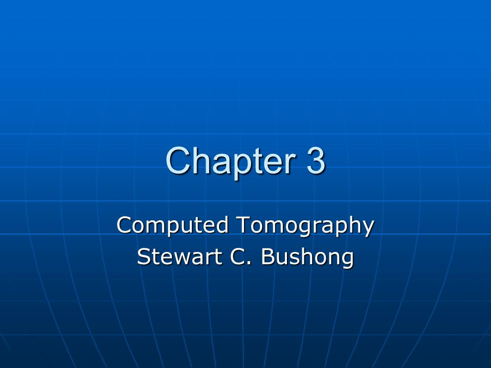 Computed Tomography Stewart C. Bushong