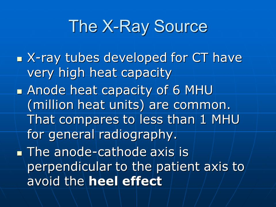 The X-Ray Source X-ray tubes developed for CT have very high heat capacity.