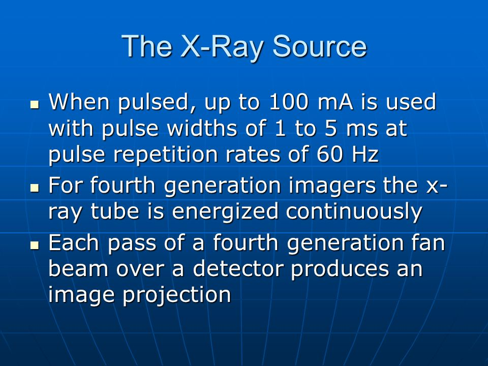 The X-Ray Source When pulsed, up to 100 mA is used with pulse widths of 1 to 5 ms at pulse repetition rates of 60 Hz.