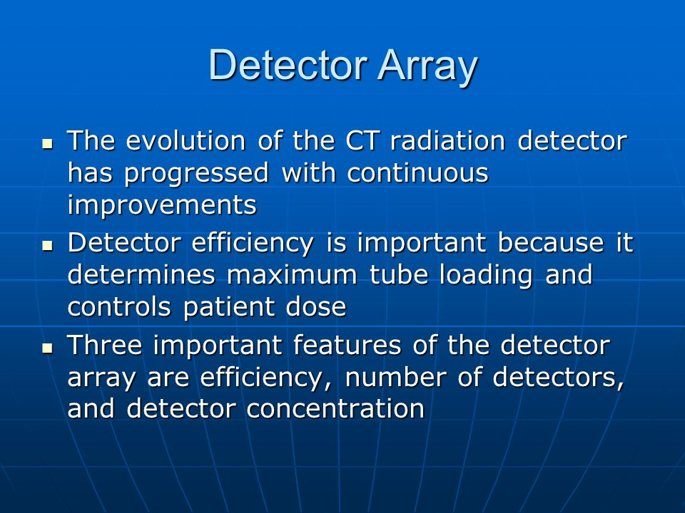 Detector Array The evolution of the CT radiation detector has progressed with continuous improvements.