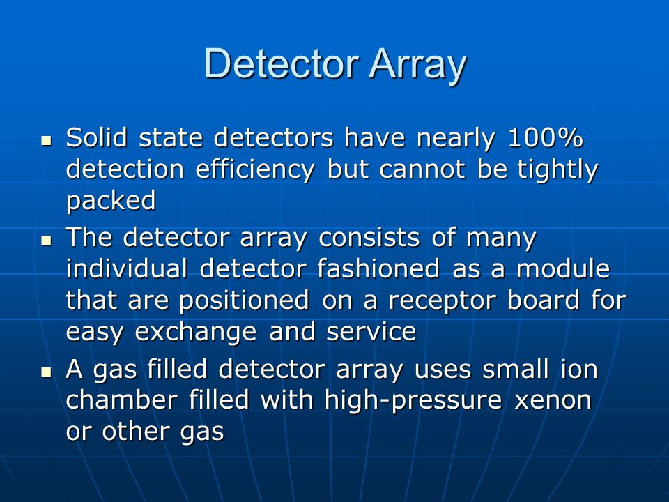 Detector Array Solid state detectors have nearly 100% detection efficiency but cannot be tightly packed.