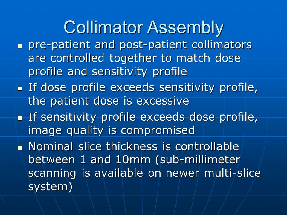 Collimator Assembly pre-patient and post-patient collimators are controlled together to match dose profile and sensitivity profile.