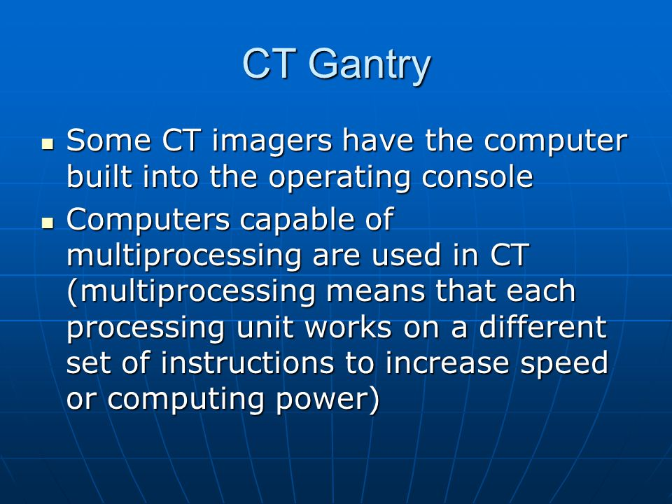 CT Gantry Some CT imagers have the computer built into the operating console.