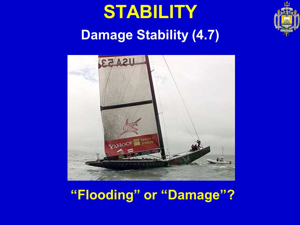 STABILITY Damage Stability (4.7) Flooding or Damage