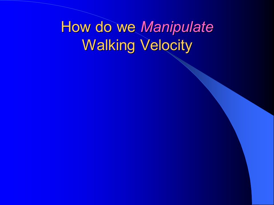 How do we Manipulate Walking Velocity