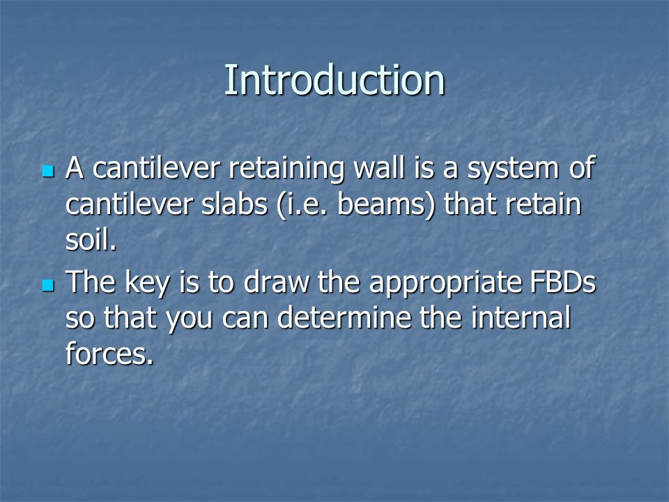 Introduction A cantilever retaining wall is a system of cantilever slabs (i.e. beams) that retain soil.