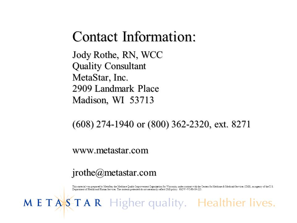 Contact Information: Jody Rothe, RN, WCC. Quality Consultant. MetaStar, Inc. 2909 Landmark Place.