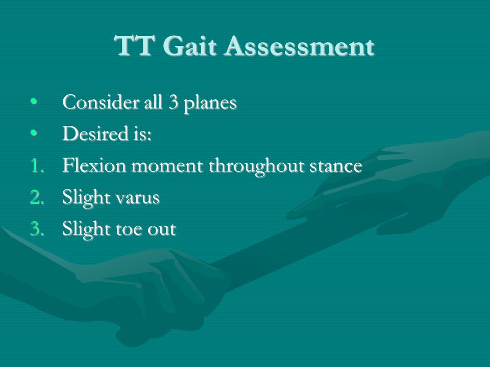 TT Gait Assessment Consider all 3 planes Desired is: