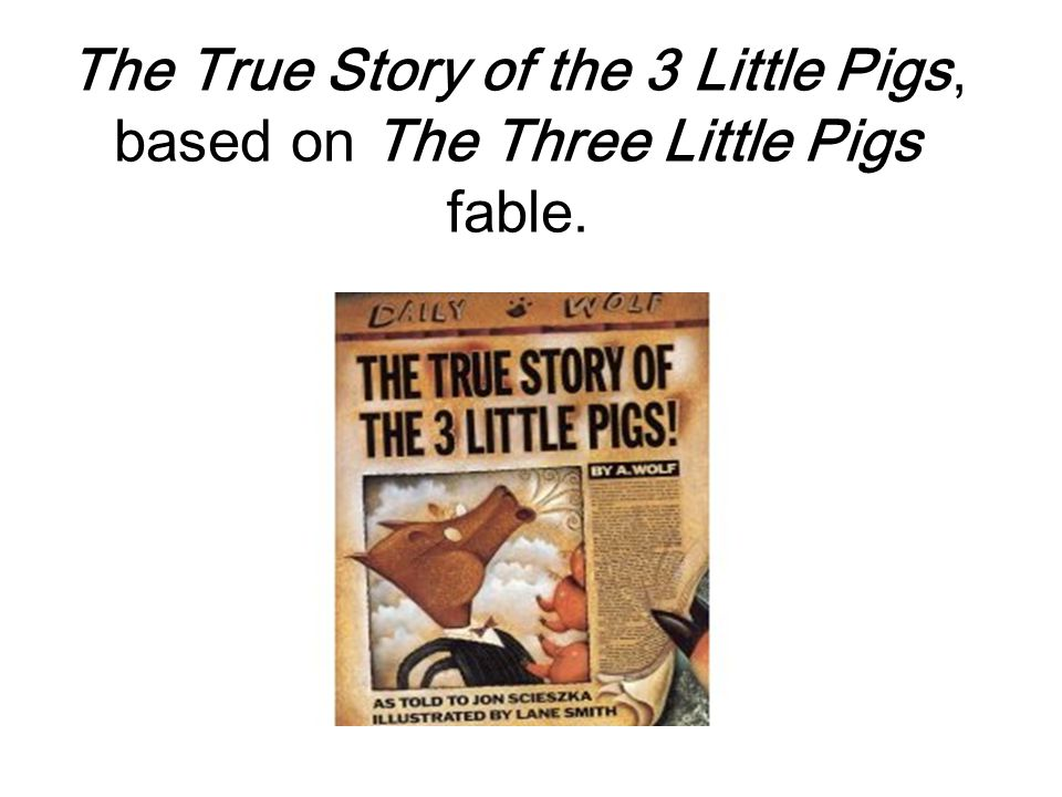 The True Story of the 3 Little Pigs, based on The Three Little Pigs fable.