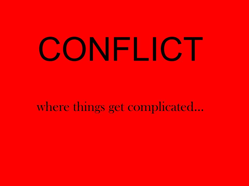 CONFLICT where things get complicated…