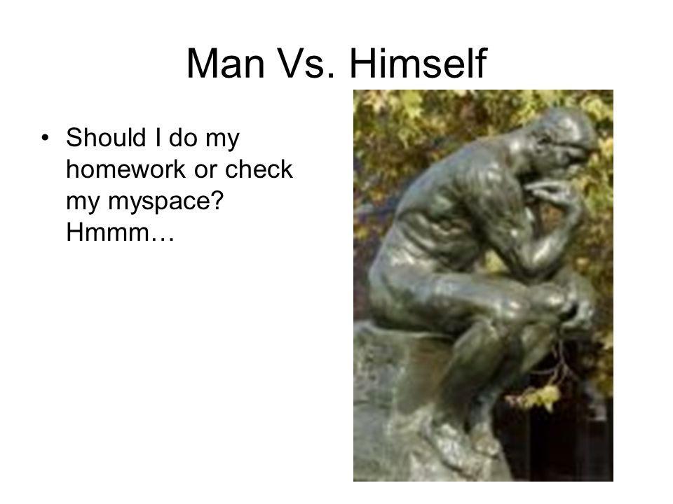 Man Vs. Himself Should I do my homework or check my myspace Hmmm…