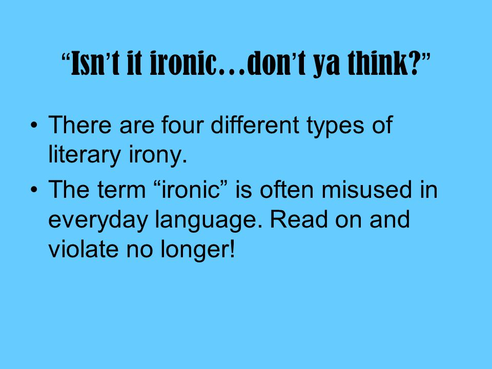 Isn't it ironic…don't ya think