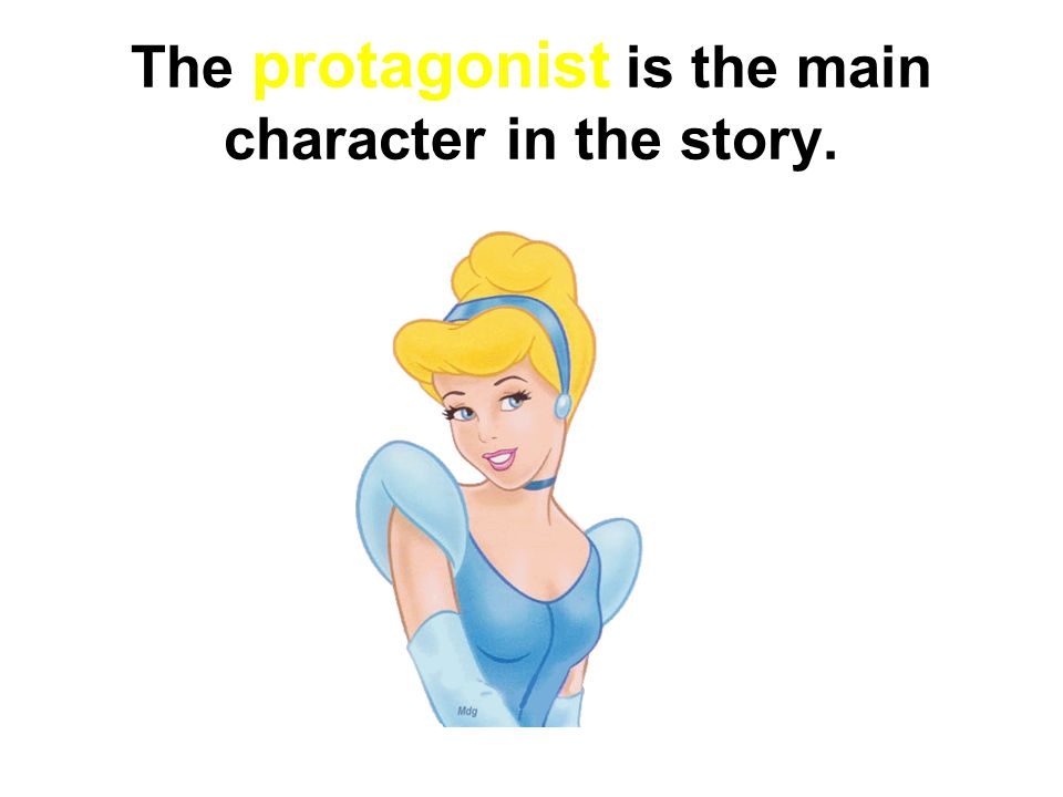 The protagonist is the main character in the story.