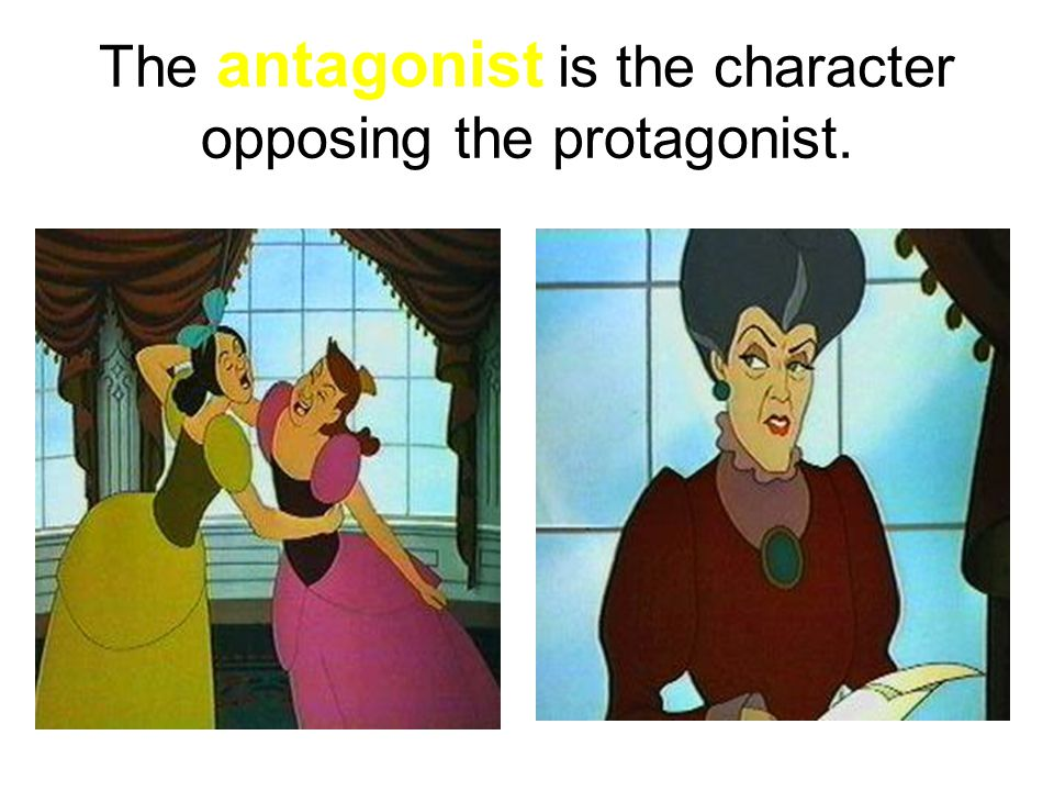 The antagonist is the character opposing the protagonist.