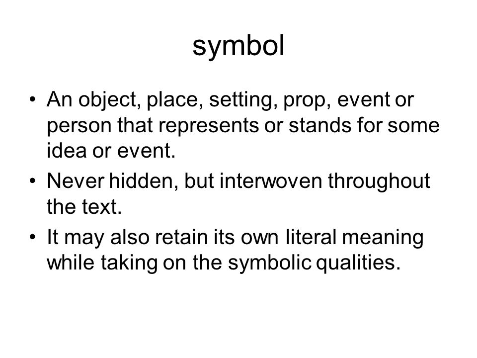 symbol An object, place, setting, prop, event or person that represents or stands for some idea or event.