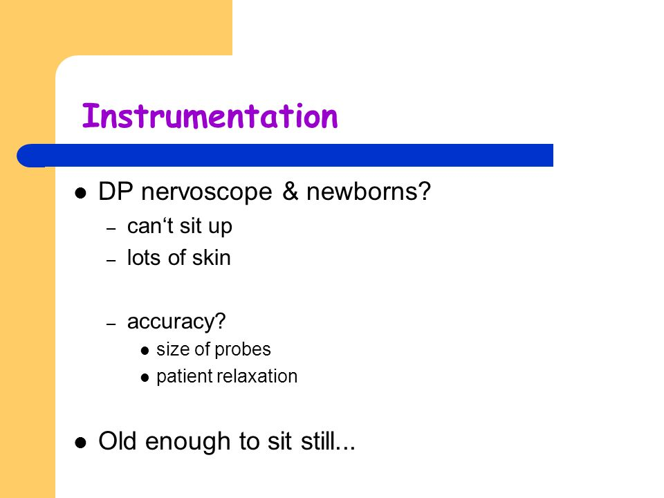 Instrumentation DP nervoscope & newborns Old enough to sit still...
