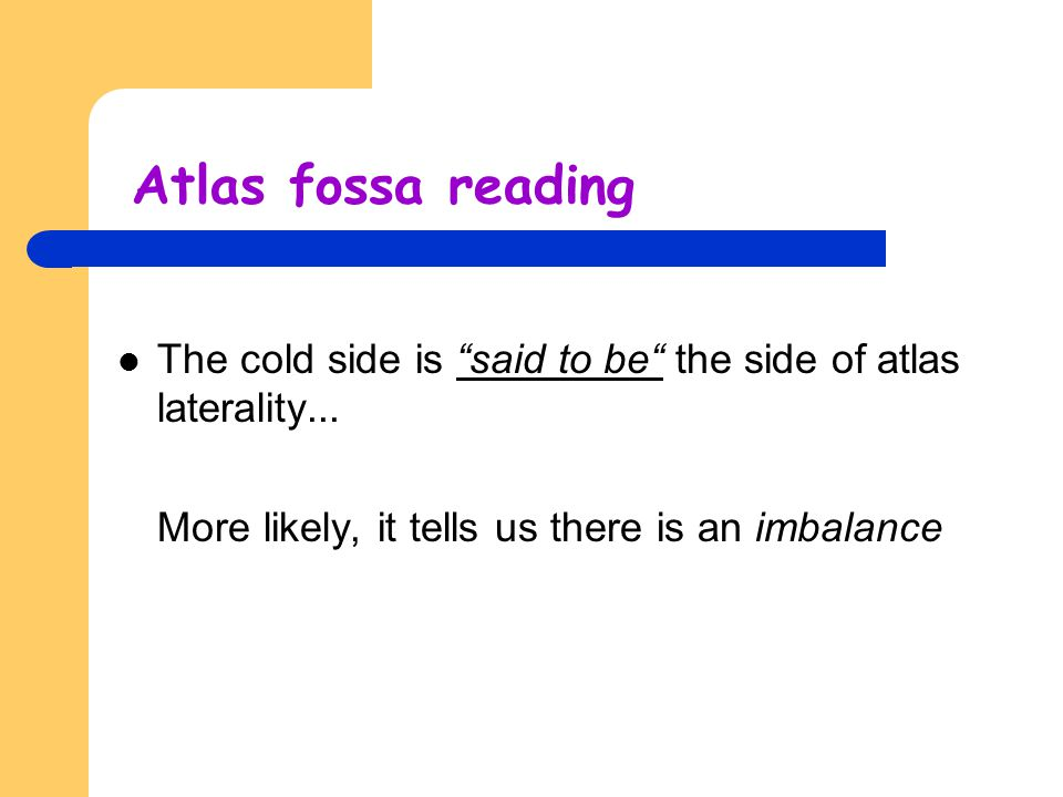 Atlas fossa reading The cold side is said to be the side of atlas laterality...