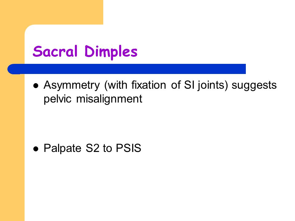 Sacral Dimples Asymmetry (with fixation of SI joints) suggests pelvic misalignment.
