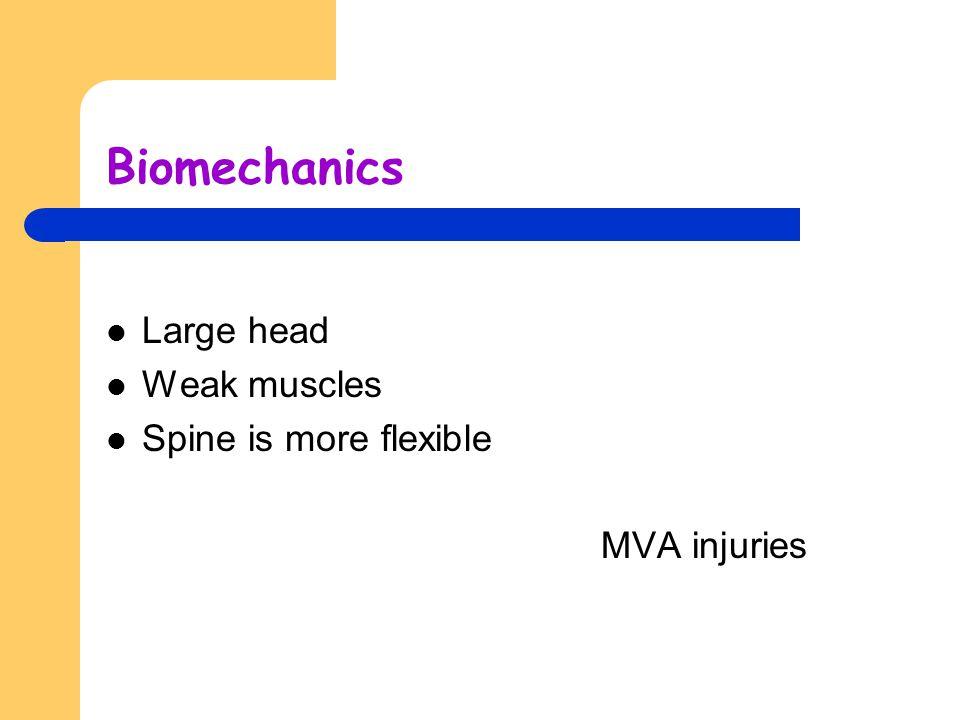Biomechanics Large head Weak muscles Spine is more flexible