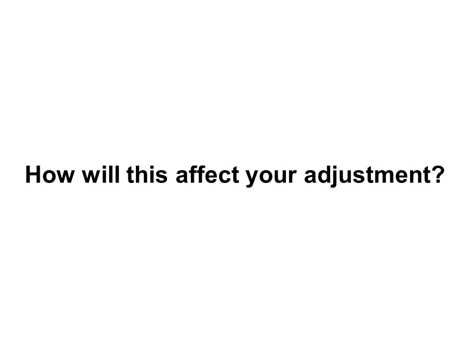 How will this affect your adjustment