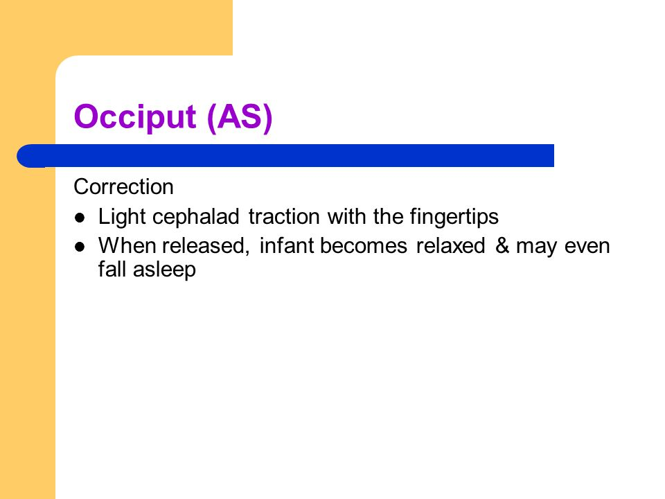Occiput (AS) Correction Light cephalad traction with the fingertips
