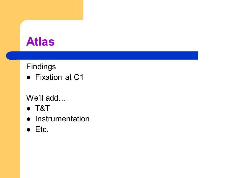 Atlas Findings Fixation at C1 We'll add… T&T Instrumentation Etc.