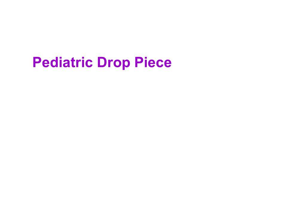 Pediatric Drop Piece
