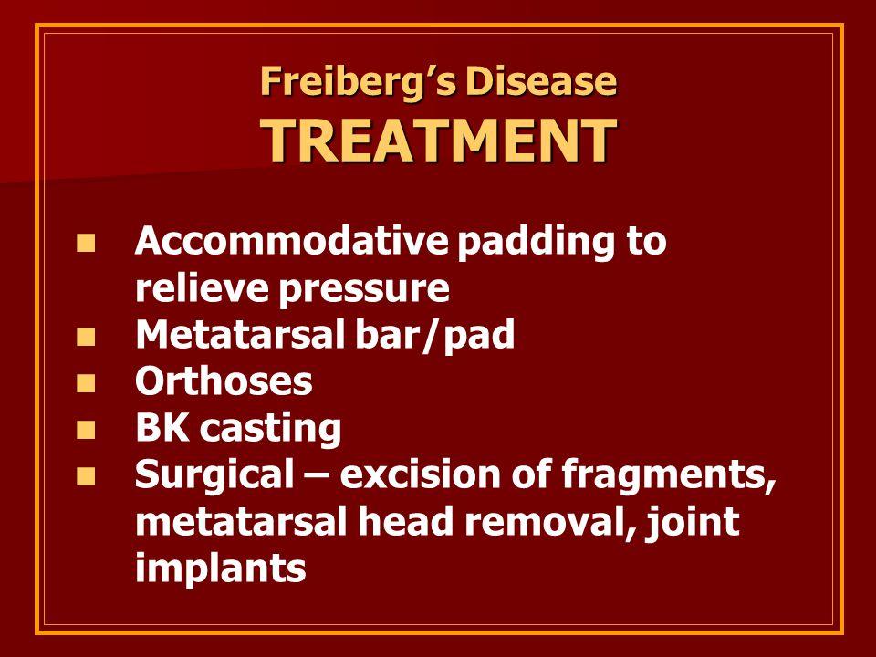 TREATMENT Freiberg's Disease Accommodative padding to relieve pressure