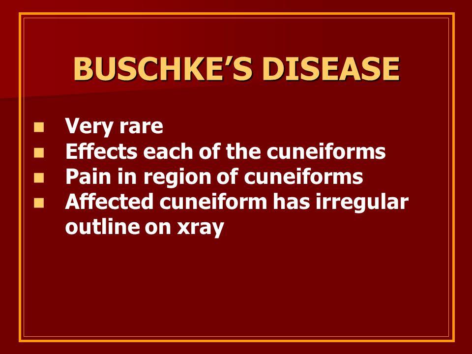 BUSCHKE'S DISEASE Very rare Effects each of the cuneiforms