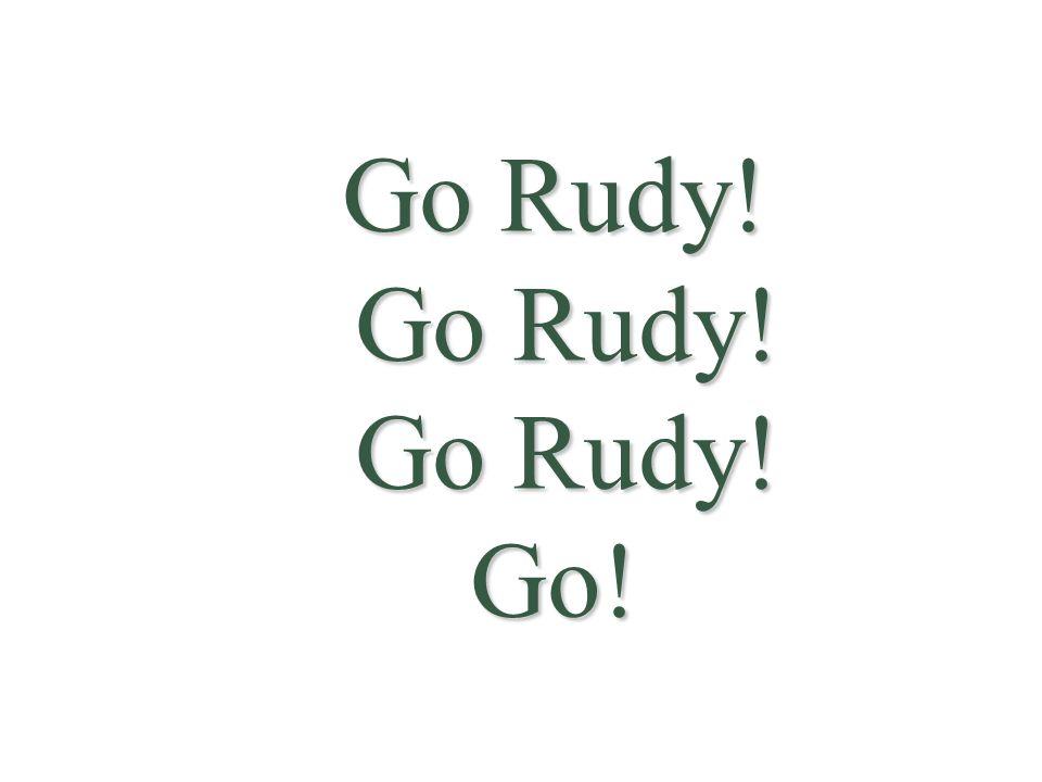 Go Rudy! Go Rudy! Go Rudy! Go!