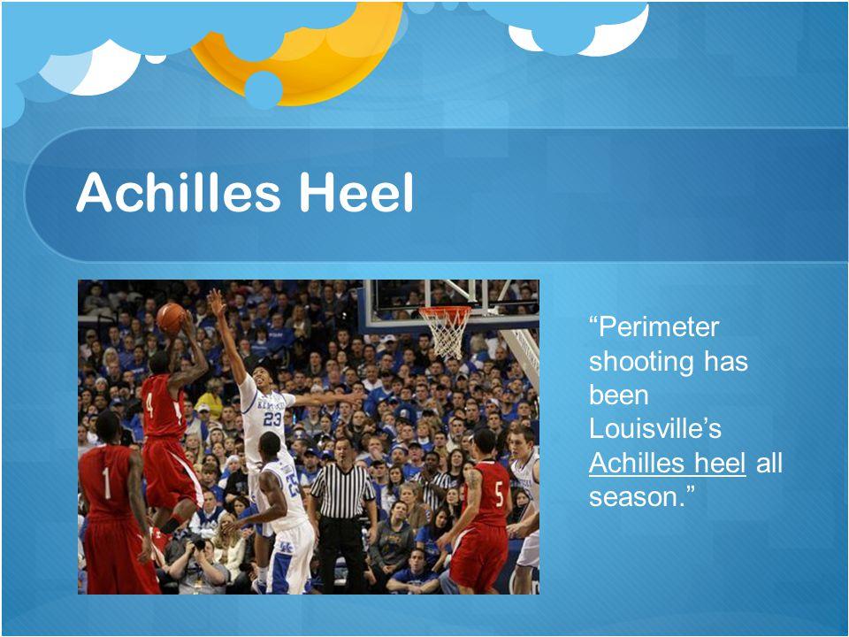 Achilles Heel Perimeter shooting has been Louisville's Achilles heel all season.