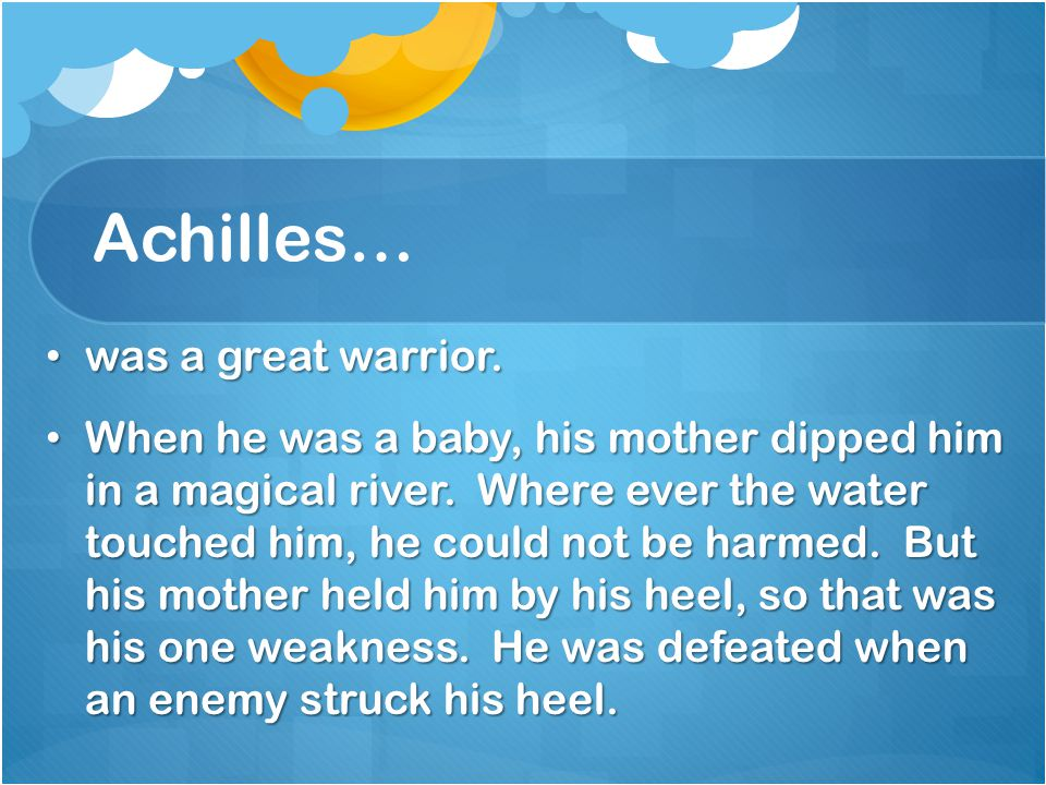 Achilles… was a great warrior.