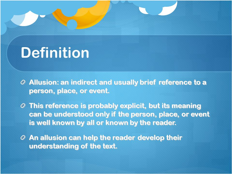 Definition Allusion: an indirect and usually brief reference to a person, place, or event.