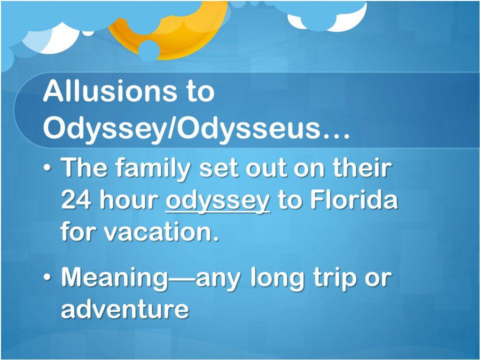 Allusions to Odyssey/Odysseus…