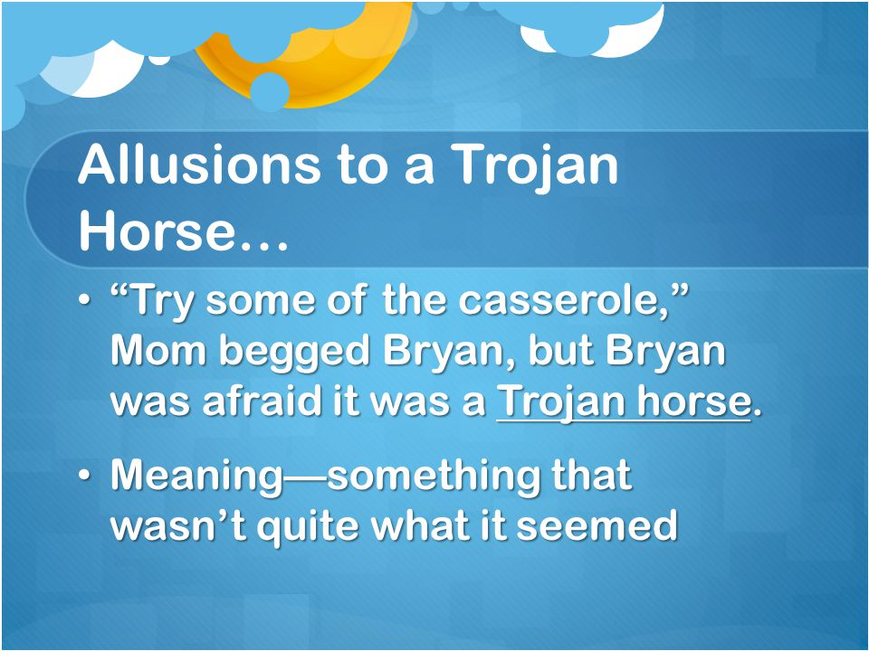 Allusions to a Trojan Horse…