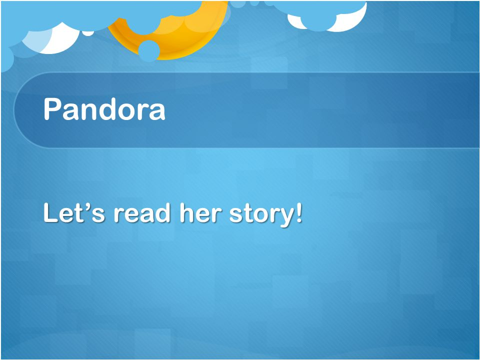 Pandora Let's read her story!