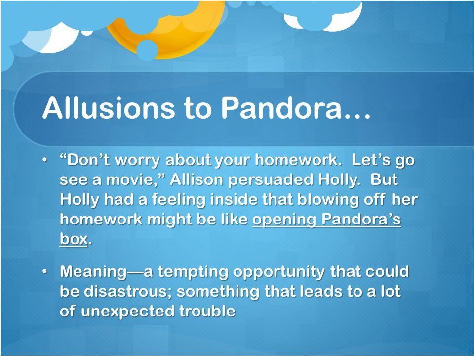 Allusions to Pandora…