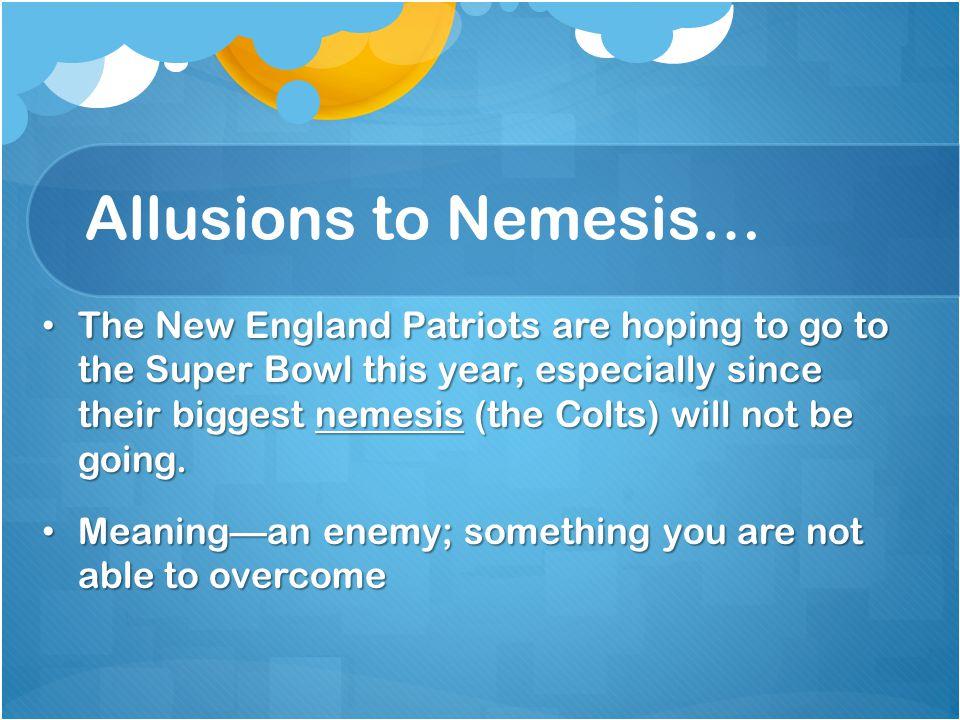 Allusions to Nemesis…