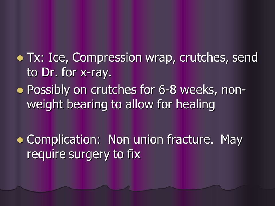 Tx: Ice, Compression wrap, crutches, send to Dr. for x-ray.