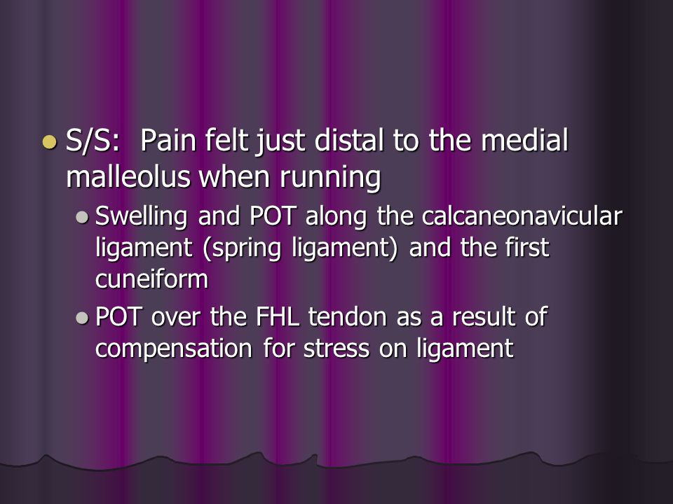 S/S: Pain felt just distal to the medial malleolus when running