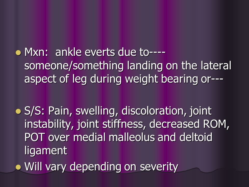 Mxn: ankle everts due to----someone/something landing on the lateral aspect of leg during weight bearing or---