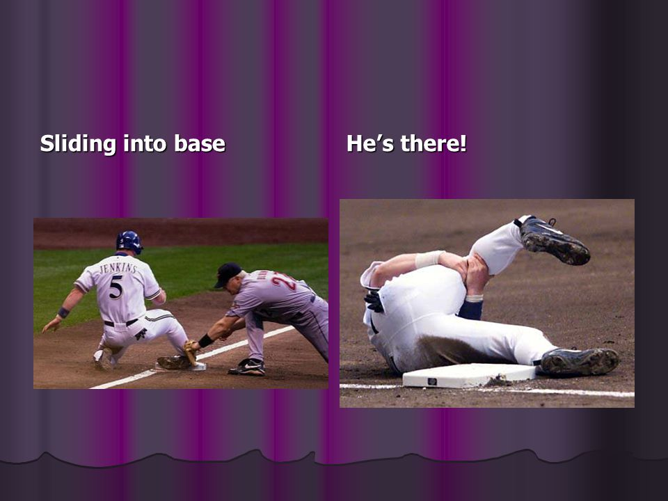Sliding into base He's there!