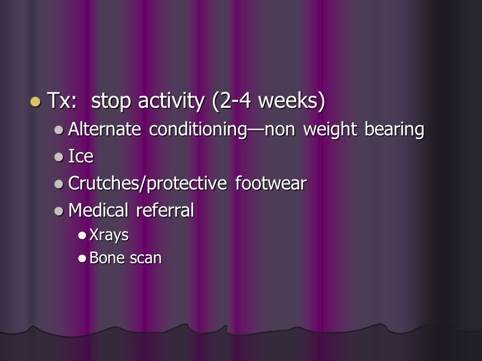 Tx: stop activity (2-4 weeks)